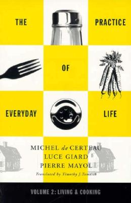 Practice of Everyday Life, LUCE GIARD, PIERRE MAYOL, MICHEL DE CERTEAU