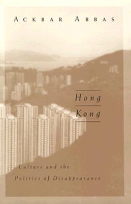 Hong Kong: Culture and the Politics of Disappearance (Public Worlds), Abbas, Ackbar