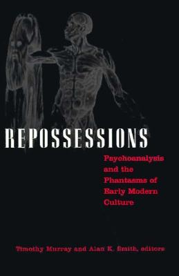 Image for Repossessions: Psychoanalysis and the Phantasms of Early Modern Culture