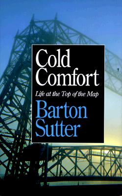 Cold Comfort: Life at the Top of the Map, Sutter, Barton