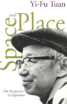 Space and Place: The Perspective of Experience, YI-FU TUAN, STEVEN HOELSCHER, EDITORS,KAREN E. TILL