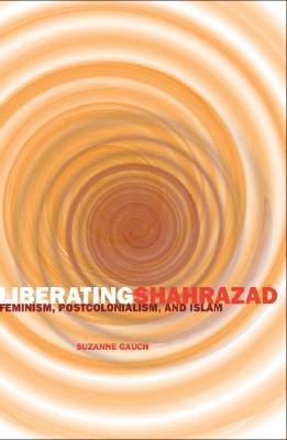 Image for Liberating Shahrazad: Feminism, Postcolonialism, and Islam (PostHumanities)