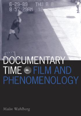 Image for Documentary Time: Film and Phenomenology (Volume 21) (Visible Evidence)