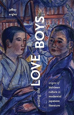 Writing the Love of Boys: Origins of Bishonen Culture in Modernist Japanese Literature, Angles, Jeffrey