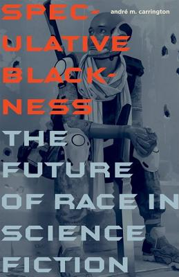 Image for Speculative Blackness: The Future of Race in Science Fiction