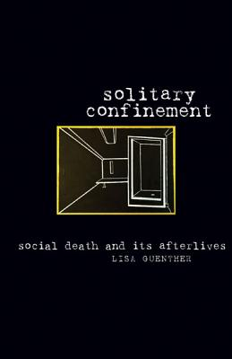 Solitary Confinement: Social Death and Its Afterlives, Lisa Guenther