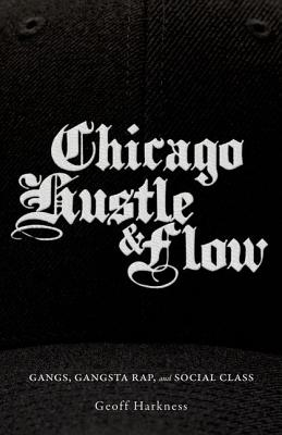 Image for Chicago Hustle and Flow: Gangs, Gangsta Rap, and Social Class
