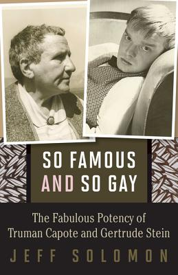 So Famous and So Gay: The Fabulous Potency of Truman Capote and Gertrude Stein, Solomon, Jeff