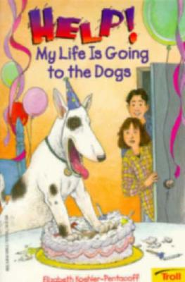 Image for Help! My Life is Going to the Dogs