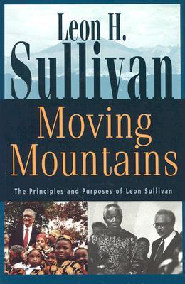 Moving Mountains: The Principles and Purposes of Leon Sullivan, Sullivan, Leon Howard