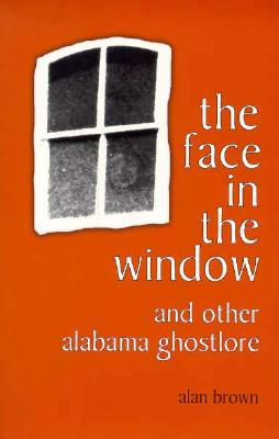 Image for The Face in the Window and Other Alabama Ghostlore