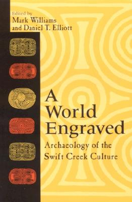 Image for A World Engraved: Archaeology of the Swift Creek Culture