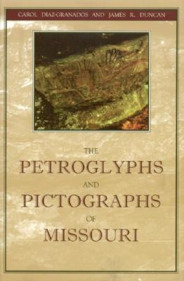The Petroglyphs and Pictographs of Missouri, Diaz-Granados, Carol; Duncan, James R.