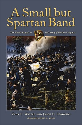 A Small but Spartan Band: The Florida Brigade in Lee's Army of Northern Virginia, WATERS, Zack C.; EDMONDS, James C.