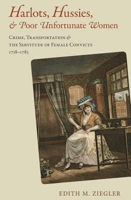 Image for Harlots, Hussies, and Poor Unfortunate Women: Crime, Transportation, and the Servitude of Female Convicts, 1718-1783 (Atlantic Crossings)