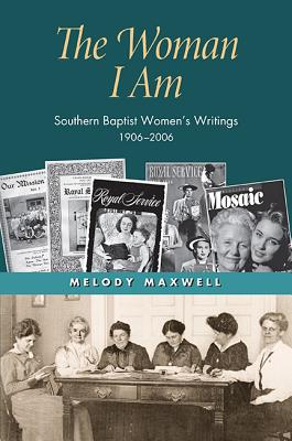 Image for The Woman I Am: Southern Baptist Women's Writings, 1906-2006 (Religion & American Culture)