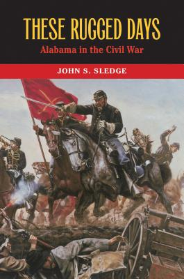 Image for These Rugged Days: Alabama in the Civil War