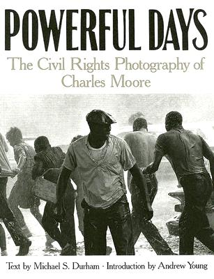 Powerful Days: The Civil Rights Photography of Charles Moore, Moore, Charles; Durham, Michael