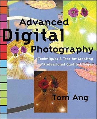 Image for Advanced Digital Photography: Techniques and Tips for Creating Professional Quality Images