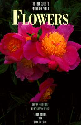 Image for The Field Guide to Photographing Flowers (Center for Nature Photography Series)