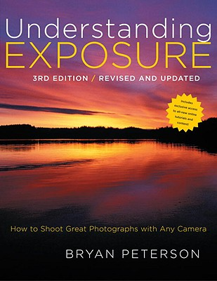 Understanding Exposure, 3rd Edition: How to Shoot Great Photographs with Any Camera, Bryan Peterson