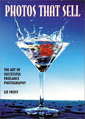 Photos That Sell : The Art of Successful Freelance Photography, LEE FROST