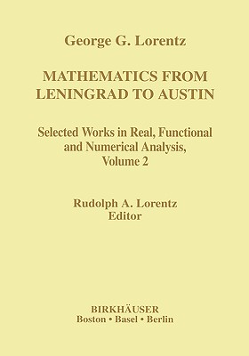 Mathematics from Leningrad to Austin, Volume 2: George G. Lorentz's Selected Works in Real, Functional and Numerical Analysis (Contemporary Mathematicians)
