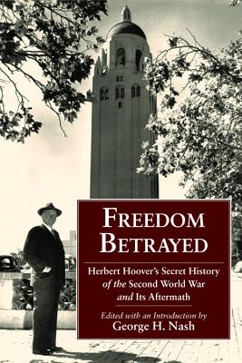 Image for Freedom Betrayed: Herbert Hoover's Secret History of the Second World War and Its Aftermath