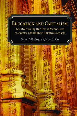 Image for Education and Capitalism: How Overcoming Our Fear of Markets and Economics Can Improve America's Schools (Hoover Institution Press Publication)