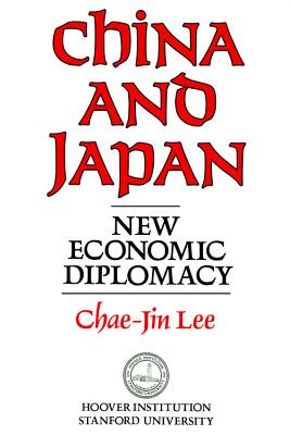 Image for China and Japan: New Economic Diplomacy (Hoover Institution Press Publication)