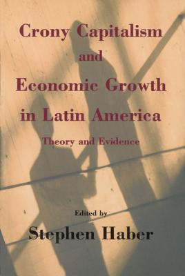 Image for Crony Capitalism and Economic Growth in Latin America: Theory and Evidence