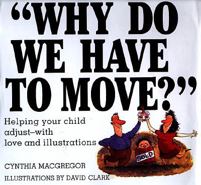 Why Do We Have to Move?: Helping Your Child Adjust-With Love and Illustrations, MacGregor, Cynthia; Clark, David