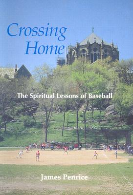 Image for Crossing Home: The Spiritual Lessons of Baseball