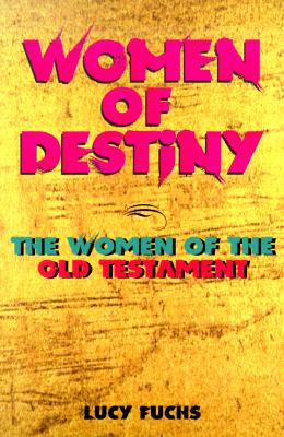Women of Destiny: The Women of the Old Testament, Fuchs, Lucy