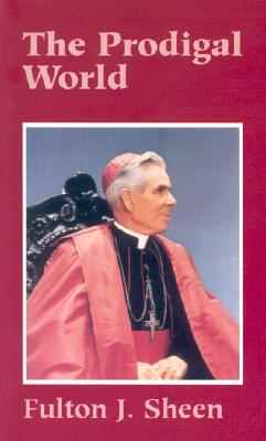 The Prodigal World, Fulton J. Sheen