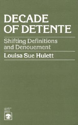 Image for Decade of Detente: Shifting Definitions and Denouement