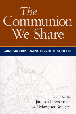 Image for The Communion We Share: The Official Report of the 11th Meeting of the Anglican Consultative Council, Scotland 1999