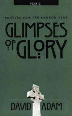 Glimpses of Glory: Prayers for the Church Year, Year C (Prayers for the Church), DAVID ADAM
