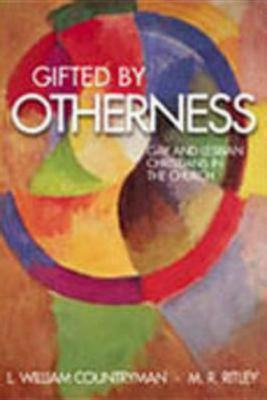 Gifted by Otherness: Gay and Lesbian Christians in the Church, Countryman, L. William; Ritley, M. R.
