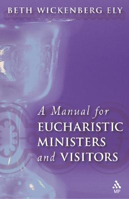 A Manual for Eucharistic  Visitors, Ely, Beth Wickenberg
