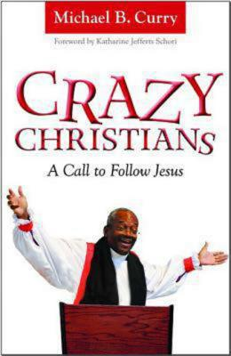 CRAZY CHRISTIANS: A CALL TO FOLLOW JESUS, CURRY, MICHAEL B.