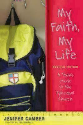My Faith, My Life, Revised Edition: A Teen's Guide to the Episcopal Church, Gamber, Jenifer