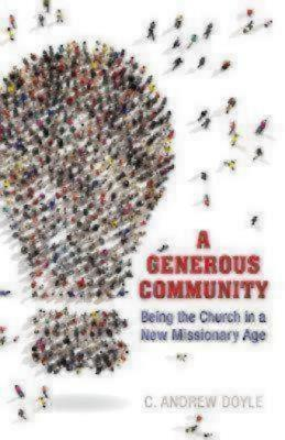 A Generous Community: Being the Church in a New Missionary Age, Doyle, C. Andrew