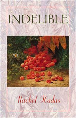Indelible (Wesleyan Poetry Series), Hadas, Rachel