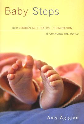 Image for Baby Steps: How Lesbian Alternative Insemination Is Changing the World
