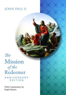 The Mission of the Redeemer: Anniverary Edition Redemptoris Missio, Pope John Paul II, Dr Ralph Martin