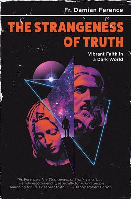 Image for The Strangeness of Truth: Vibrant Faith in a Dark World