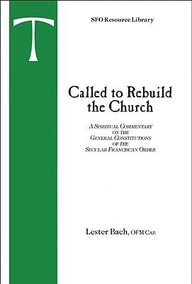 Image for Called to Rebuild the Church: A Spiritual Commentary on the General Constitutions of the Secular Franciscan Order (Sfo Resource Library, Vol. 2.)