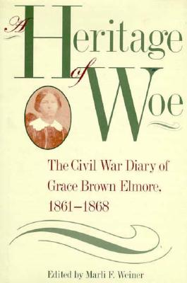 A Heritage of Woe: The Civil War Diary of Grace Brown Elmore, 1861-1868 (Southern Voices from the Past: Women's Letters, Diaries, and Writings Ser.)