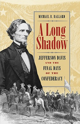 Image for A Long Shadow: Jefferson Davis and the Final Days of the Confederacy (Brown Thrasher Books)